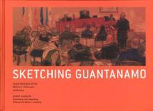 SKETCHING GUANTANAMO HC COURT SKETCHES 2006 - 2013
