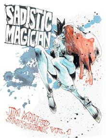 SADISTIC MAGICIAN SC VOL 01 JIM MAHFOOD SKETCHBOOK