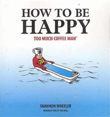 TOO MUCH COFFEE MAN HOW TO BE HAPPY TP