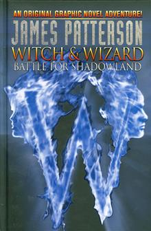 JAMES PATTERSONS WITCH & WIZARD HC VOL 01 BATTLE FOR SHADOWLAND