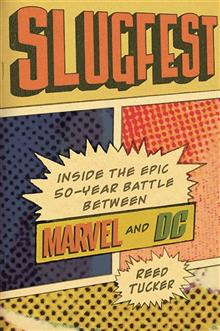 SLUGFEST INSIDE THE EPIC 50-YEAR BATTLE BETWEEN MARVEL & DC
