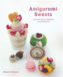 AMIGURUMI SWEETS CROCHET FANCY PASTRIES & DESSERTS SC CRAFT