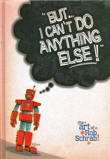 BUT-I-CANT-DO-ANYTHING-ELSE-ART-OF-ROB-SCHRAB-HC