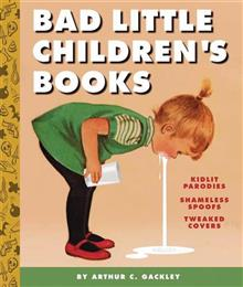 BAD LITTLE CHILDRENS BOOKS HC