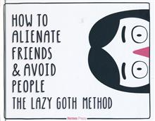 HOW TO ALIENATE FRIENDS & AVOID PEOPLE LAZY GOTH METHOD HC